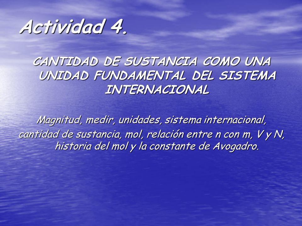 Actividad 4. CANTIDAD DE SUSTANCIA COMO UNA UNIDAD FUNDAMENTAL DEL SISTEMA INTERNACIONAL Magnitud, medir, unidades, sistema internacional, cantidad de