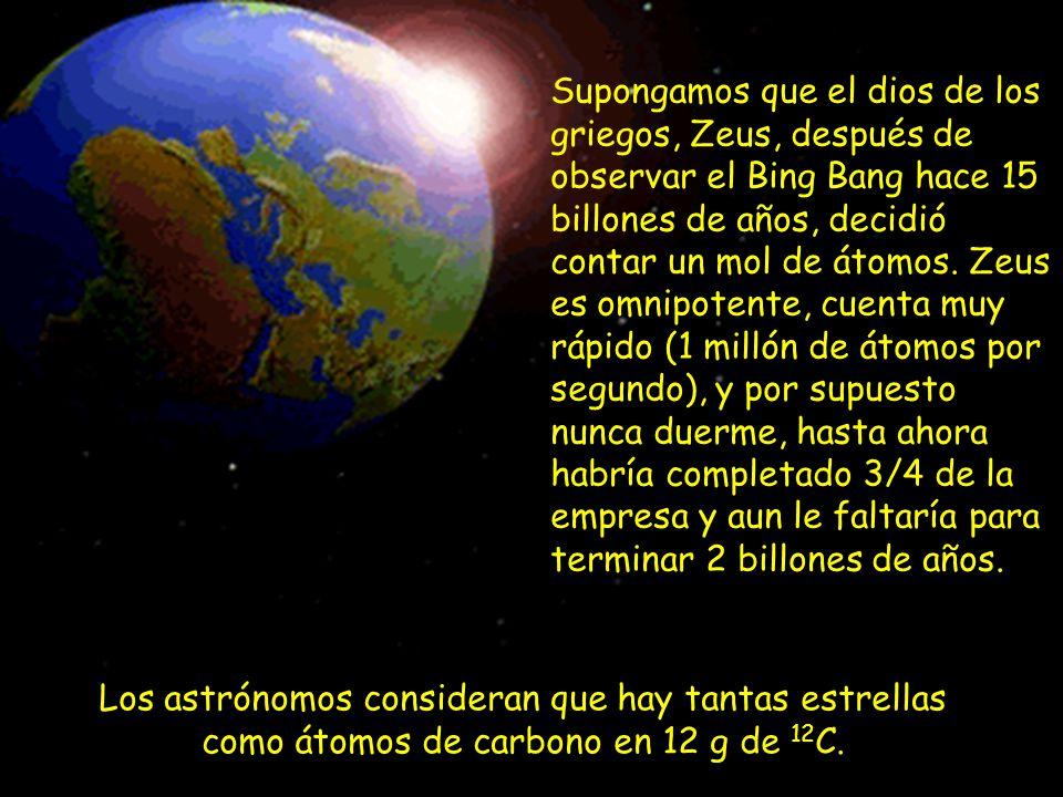 Los astrónomos consideran que hay tantas estrellas como átomos de carbono en 12 g de 12 C. Supongamos que el dios de los griegos, Zeus, después de obs