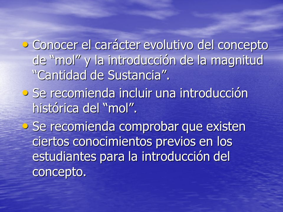 Conocer el carácter evolutivo del concepto de mol y la introducción de la magnitud Cantidad de Sustancia. Conocer el carácter evolutivo del concepto d