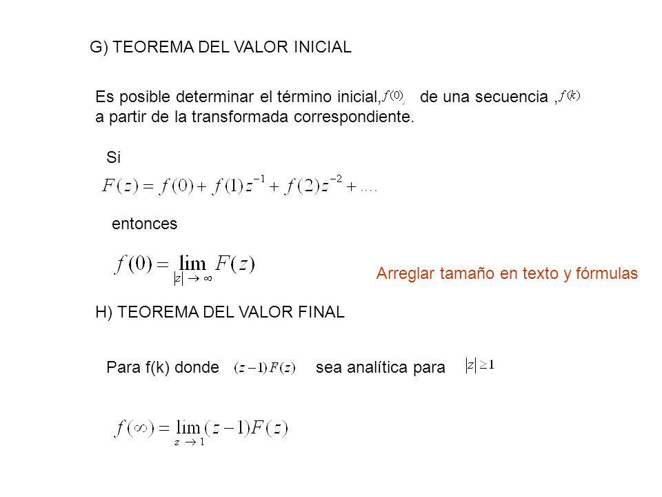 G) TEOREMA DEL VALOR INICIAL Es posible determinar el término inicial,, de una secuencia, a partir de la transformada correspondiente. Si entonces H)