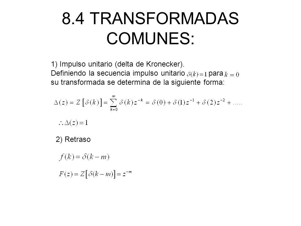 8.4 TRANSFORMADAS COMUNES: 1) Impulso unitario (delta de Kronecker). Definiendo la secuencia impulso unitario para, su transformada se determina de la