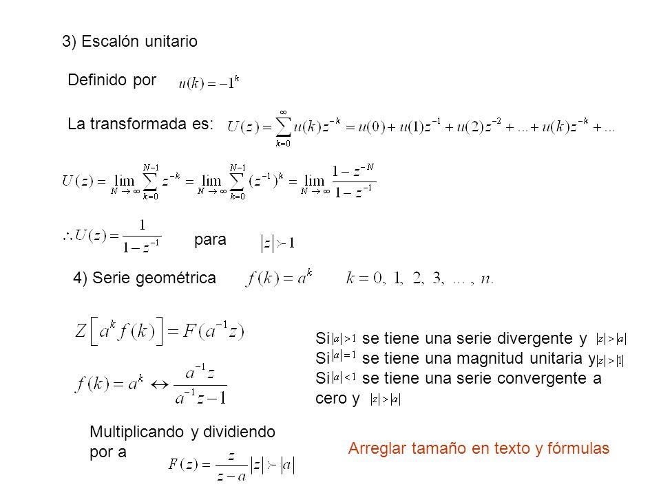 3) Escalón unitario Definido por La transformada es: para 4) Serie geométrica Multiplicando y dividiendo por a Si se tiene una serie divergente y Si s
