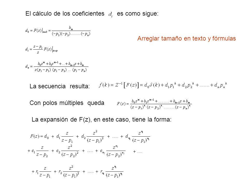 El cálculo de los coeficientes es como sigue: La secuencia resulta: Con polos múltiples queda La expansión de F(z), en este caso, tiene la forma: Arre