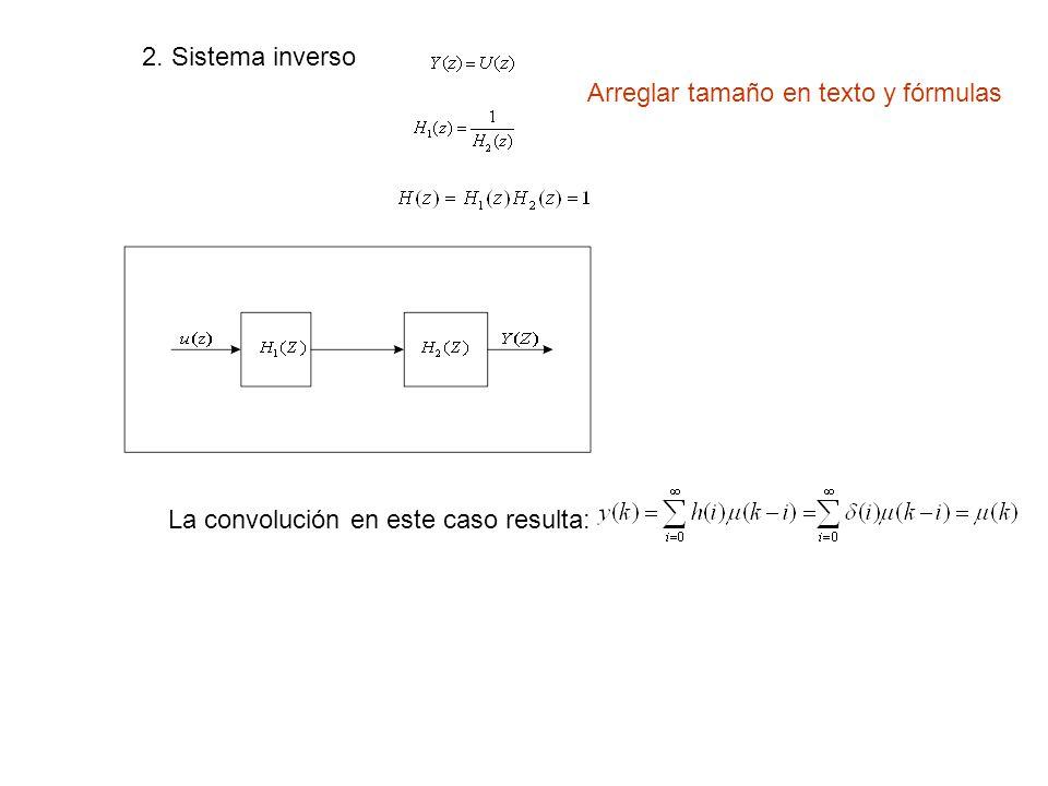 2. Sistema inverso La convolución en este caso resulta: Arreglar tamaño en texto y fórmulas