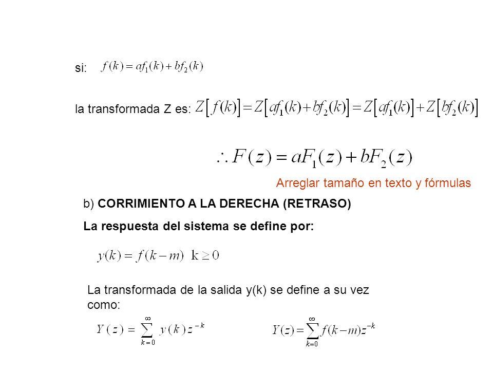 si: la transformada Z es: b) CORRIMIENTO A LA DERECHA (RETRASO) La respuesta del sistema se define por: La transformada de la salida y(k) se define a su vez como: Arreglar tamaño en texto y fórmulas