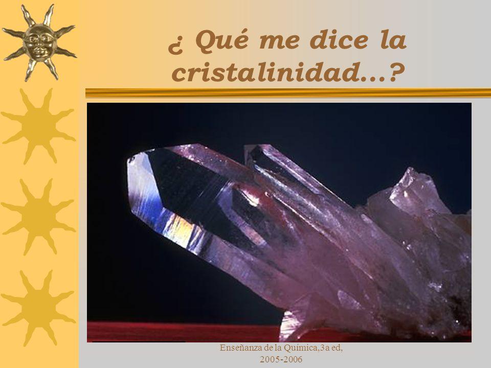 Curso Estratetgias Didácticas para la Enseñanza de la Química,3a ed, 2005-2006 ¿ Qué me dice la cristalinidad...?
