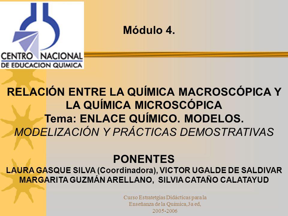RELACIÓN ENTRE LA QUÍMICA MACROSCÓPICA Y LA QUÍMICA MICROSCÓPICA Tema: ENLACE QUÍMICO.