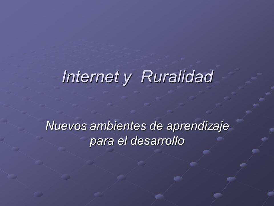 Internet y Ruralidad Nuevos ambientes de aprendizaje para el desarrollo