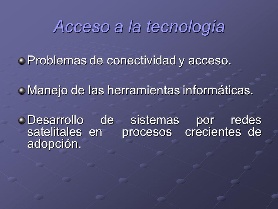 Acceso a la tecnología Problemas de conectividad y acceso. Manejo de las herramientas informáticas. Desarrollo de sistemas por redes satelitales en pr