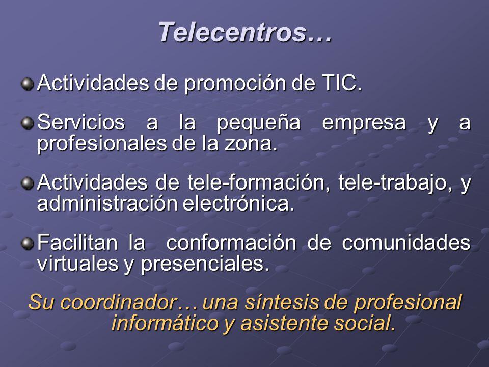 Telecentros… Actividades de promoción de TIC. Servicios a la pequeña empresa y a profesionales de la zona. Actividades de tele-formación, tele-trabajo