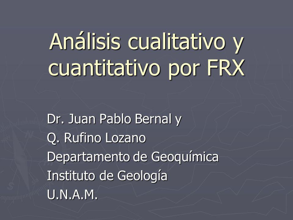 Análisis cualitativo y cuantitativo por FRX Dr. Juan Pablo Bernal y Q.