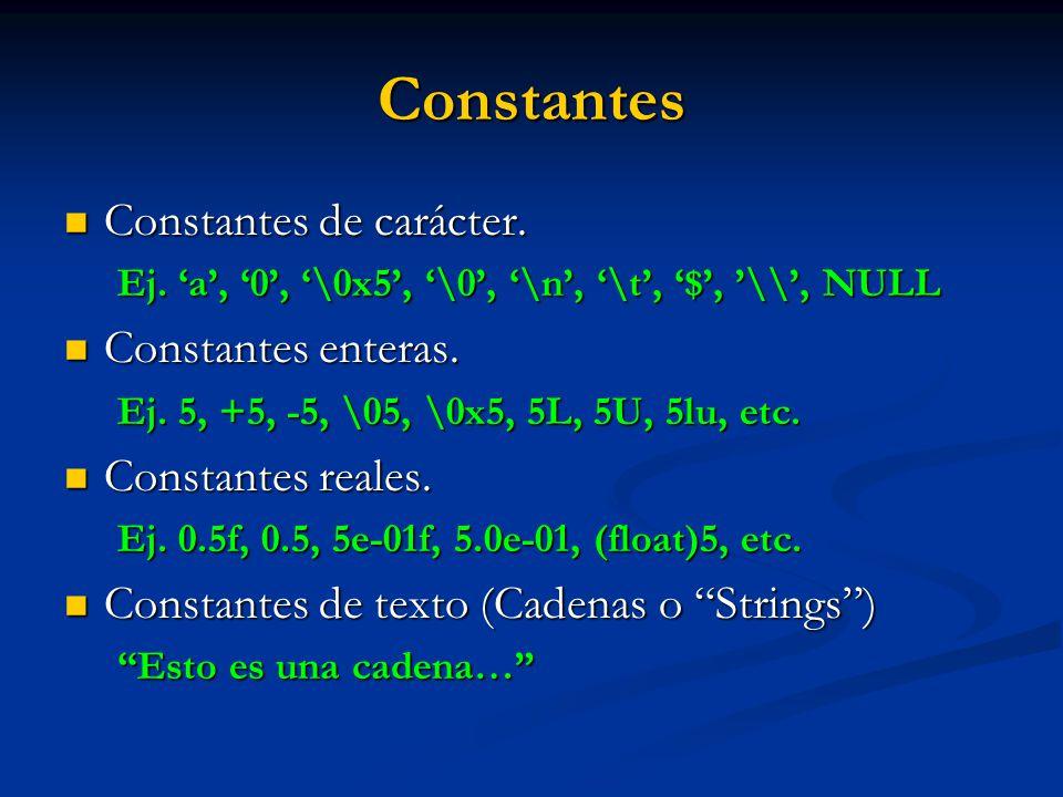 Constantes Constantes de carácter. Constantes de carácter. Ej. a, 0, \0x5, \0, \n, \t, $, \\, NULL Constantes enteras. Constantes enteras. Ej. 5, +5,