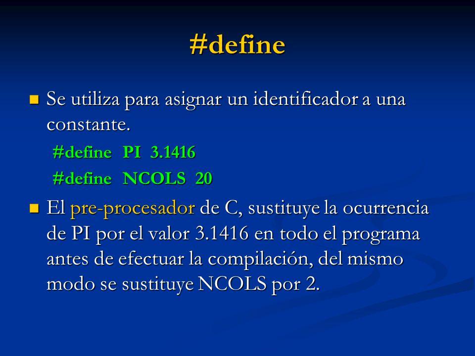 #define Se utiliza para asignar un identificador a una constante. Se utiliza para asignar un identificador a una constante. #define PI 3.1416 #define