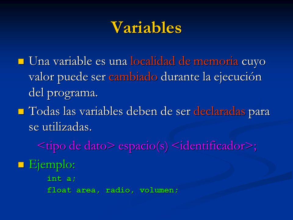 Variables Una variable es una localidad de memoria cuyo valor puede ser cambiado durante la ejecución del programa. Una variable es una localidad de m