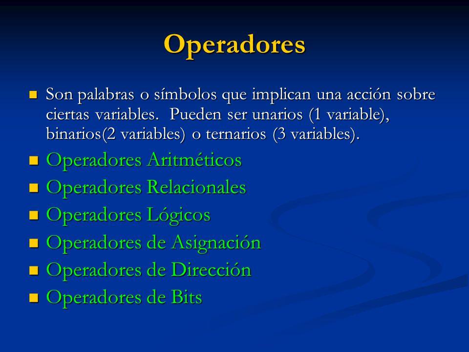 Operadores Son palabras o símbolos que implican una acción sobre ciertas variables. Pueden ser unarios (1 variable), binarios(2 variables) o ternarios