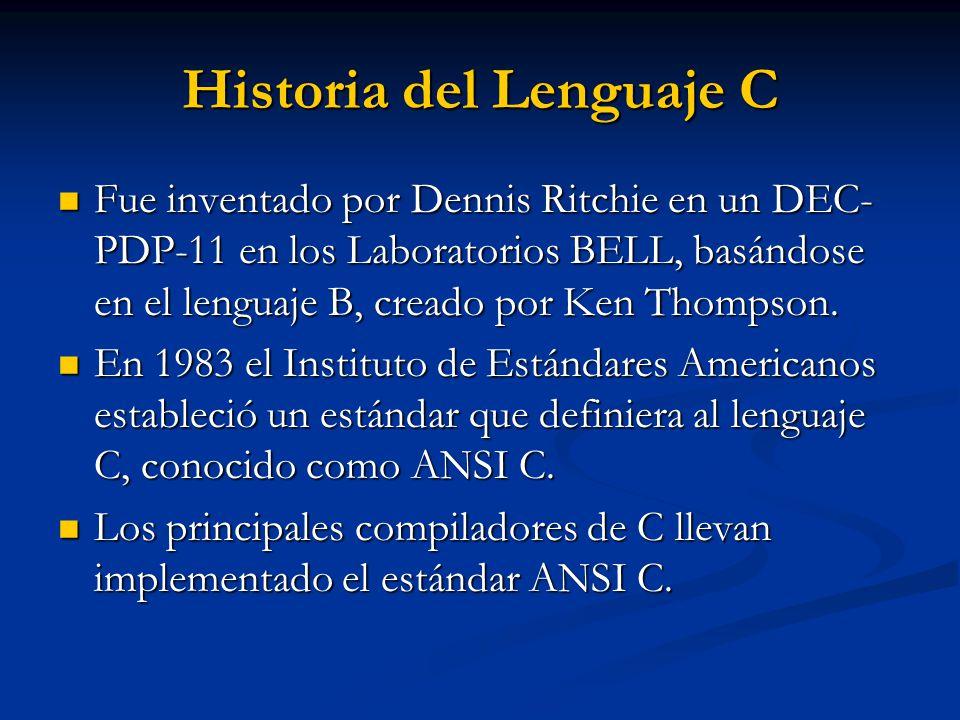 Historia del Lenguaje C Fue inventado por Dennis Ritchie en un DEC- PDP-11 en los Laboratorios BELL, basándose en el lenguaje B, creado por Ken Thomps