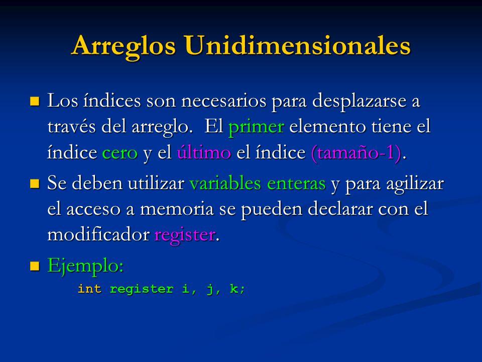 Arreglos Unidimensionales Los índices son necesarios para desplazarse a través del arreglo. El primer elemento tiene el índice cero y el último el índ