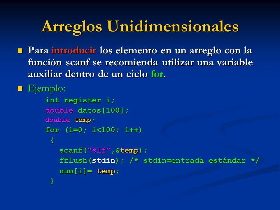 Arreglos Unidimensionales Para introducir los elemento en un arreglo con la función scanf se recomienda utilizar una variable auxiliar dentro de un ci