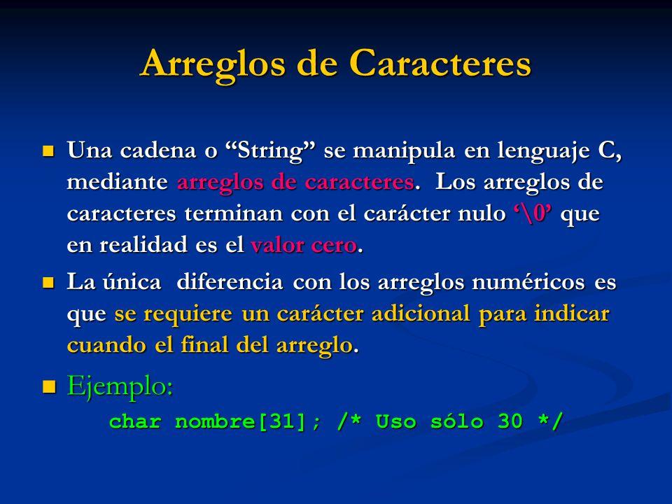 Arreglos de Caracteres Una cadena o String se manipula en lenguaje C, mediante arreglos de caracteres. Los arreglos de caracteres terminan con el cará