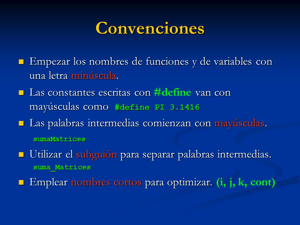 Convenciones Empezar los nombres de funciones y de variables con una letra minúscula. Empezar los nombres de funciones y de variables con una letra mi