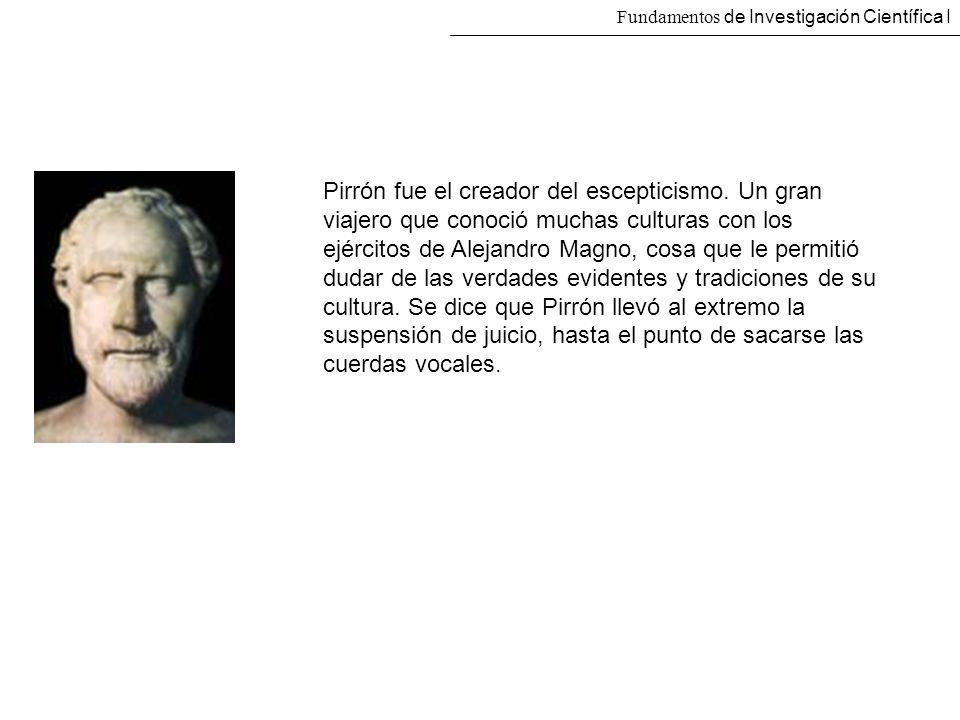 Pirrón fue el creador del escepticismo. Un gran viajero que conoció muchas culturas con los ejércitos de Alejandro Magno, cosa que le permitió dudar d