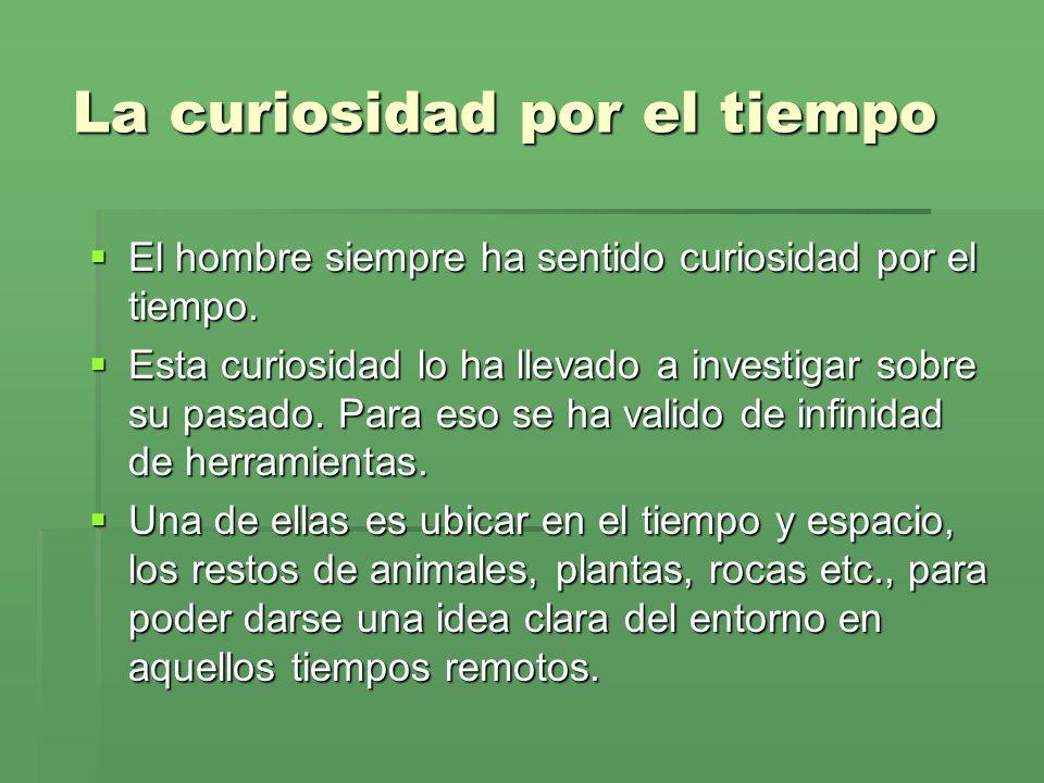 La curiosidad por el tiempo El hombre siempre ha sentido curiosidad por el tiempo. El hombre siempre ha sentido curiosidad por el tiempo. Esta curiosi