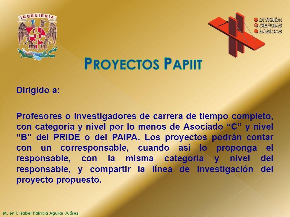 M. en I. Isabel Patricia Aguilar Juárez Dirigido a: Profesores o investigadores de carrera de tiempo completo, con categoría y nivel por lo menos de A