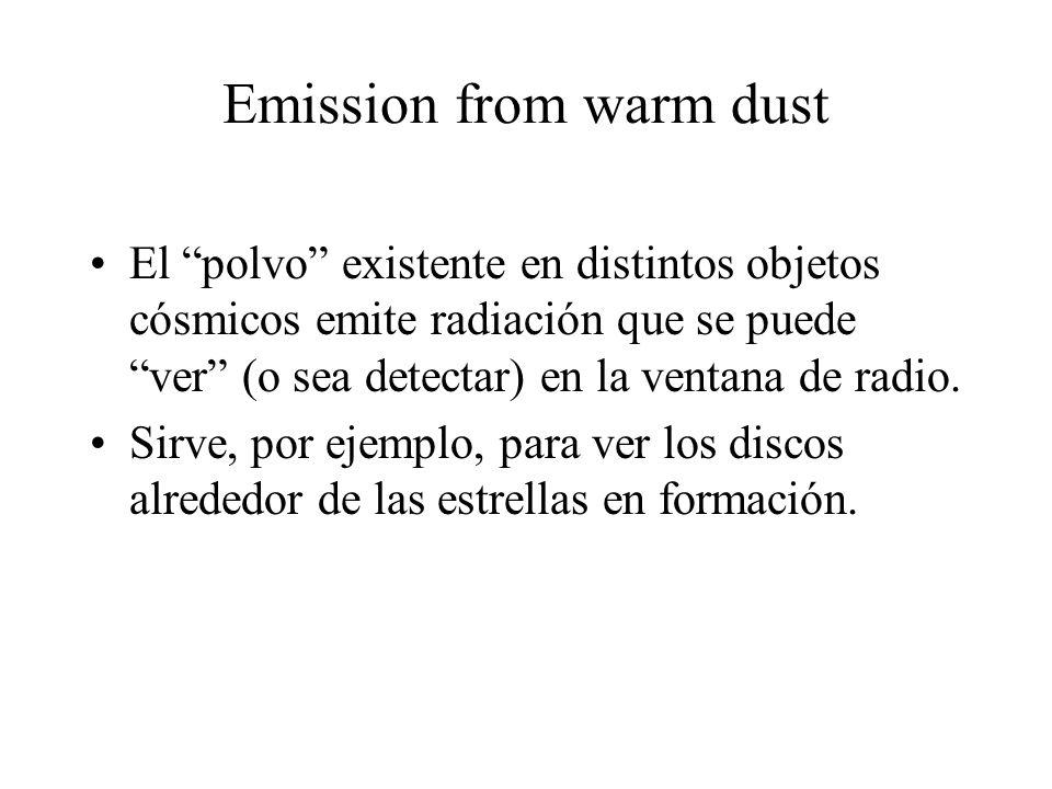 Emission from warm dust El polvo existente en distintos objetos cósmicos emite radiación que se puede ver (o sea detectar) en la ventana de radio.