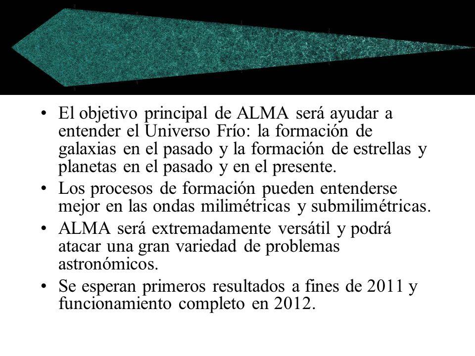 El objetivo principal de ALMA será ayudar a entender el Universo Frío: la formación de galaxias en el pasado y la formación de estrellas y planetas en el pasado y en el presente.