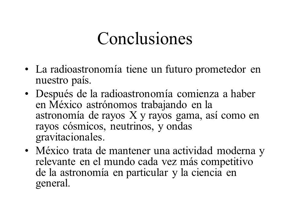 Conclusiones La radioastronomía tiene un futuro prometedor en nuestro país.