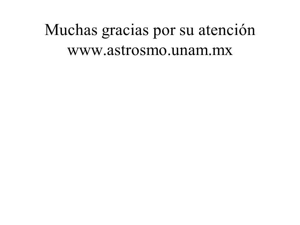 Muchas gracias por su atención www.astrosmo.unam.mx