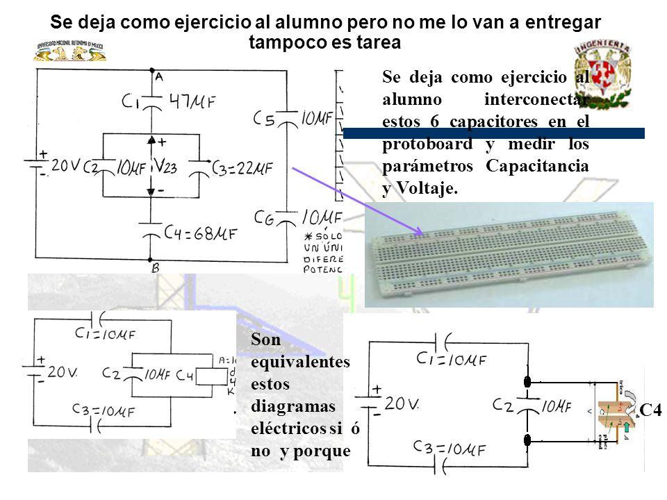 Se deja como ejercicio al alumno pero no me lo van a entregar tampoco es tarea Se deja como ejercicio al alumno interconectar estos 6 capacitores en el protoboard y medir los parámetros Capacitancia y Voltaje.