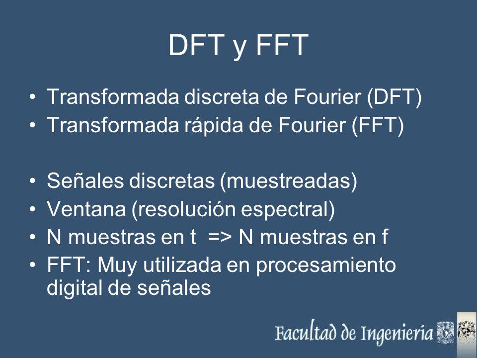 DFT y FFT Transformada discreta de Fourier (DFT) Transformada rápida de Fourier (FFT) Señales discretas (muestreadas) Ventana (resolución espectral) N