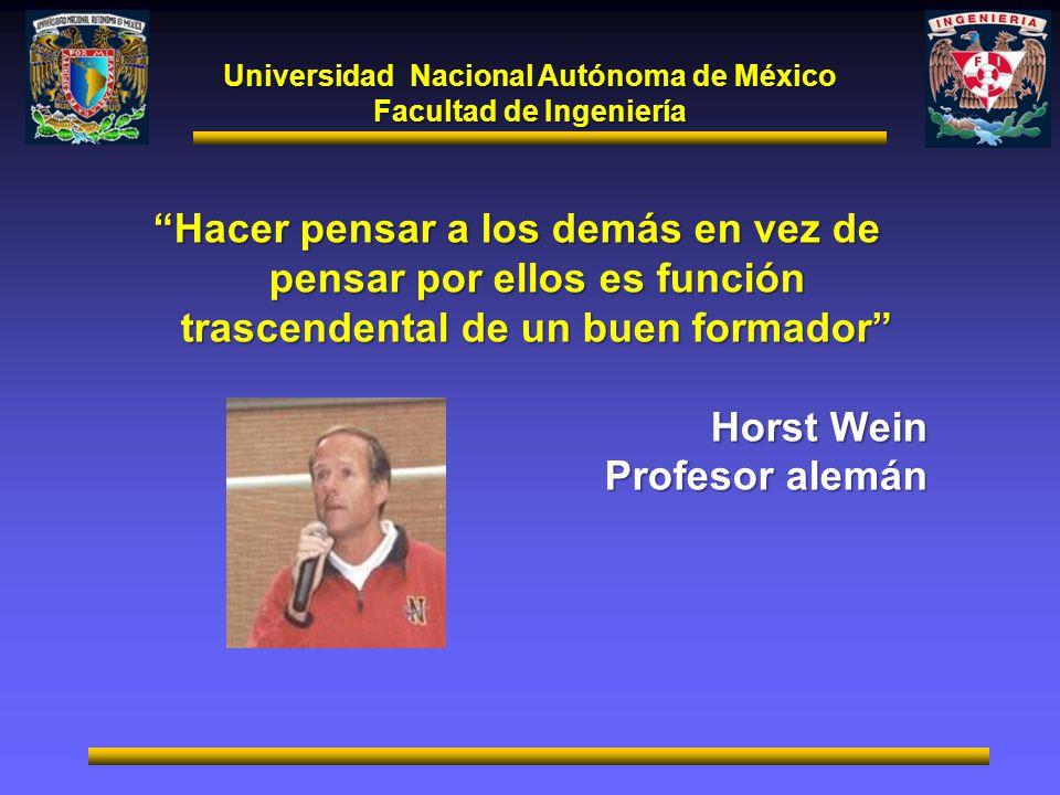 Universidad Nacional Autónoma de México Facultad de Ingeniería Hacer pensar a los demás en vez de pensar por ellos es función trascendental de un buen