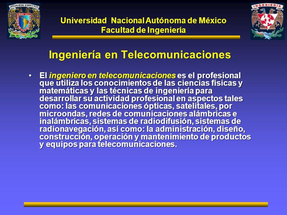 Universidad Nacional Autónoma de México Facultad de Ingeniería Ingeniería en Telecomunicaciones El ingeniero en telecomunicaciones es el profesional q