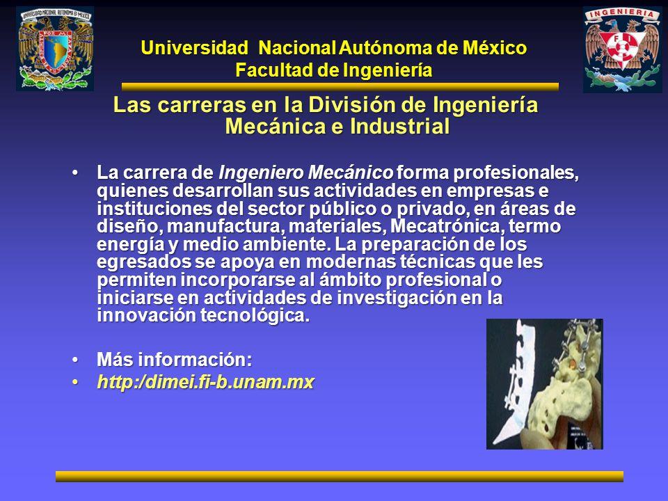 Universidad Nacional Autónoma de México Facultad de Ingeniería Las carreras en la División de Ingeniería Mecánica e Industrial La carrera de Ingeniero