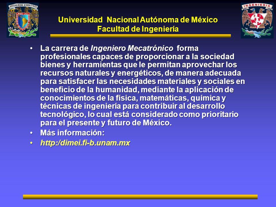Universidad Nacional Autónoma de México Facultad de Ingeniería La carrera de Ingeniero Mecatrónico forma profesionales capaces de proporcionar a la so