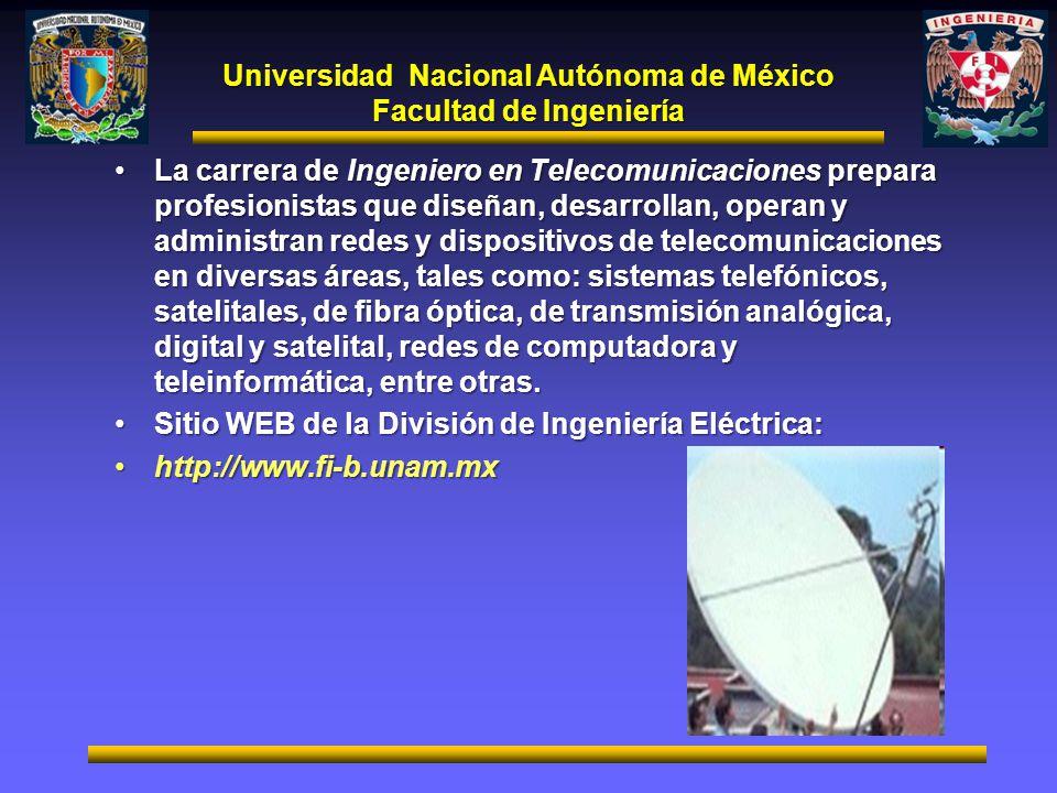 Universidad Nacional Autónoma de México Facultad de Ingeniería La carrera de Ingeniero en Telecomunicaciones prepara profesionistas que diseñan, desar