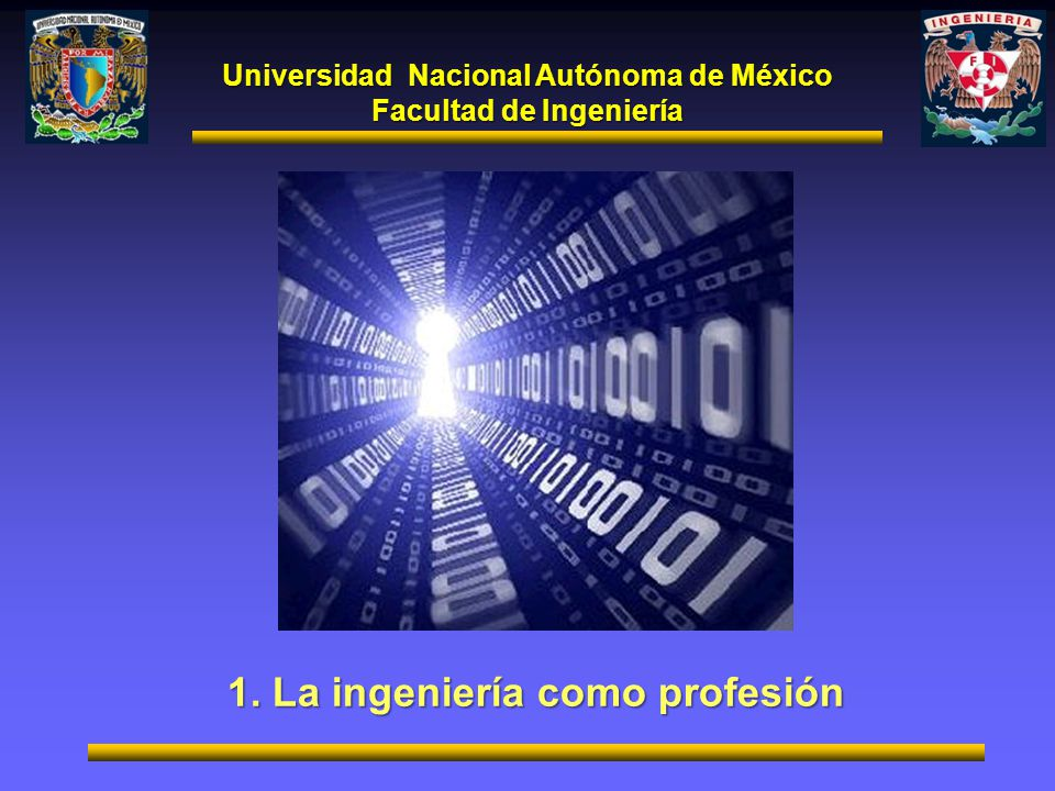 Universidad Nacional Autónoma de México Facultad de Ingeniería 1. La ingeniería como profesión