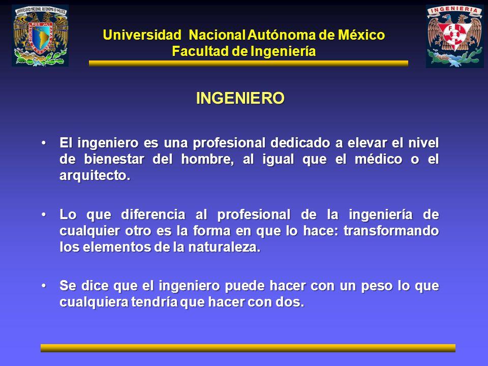 Universidad Nacional Autónoma de México Facultad de Ingeniería INGENIERO El ingeniero es una profesional dedicado a elevar el nivel de bienestar del h