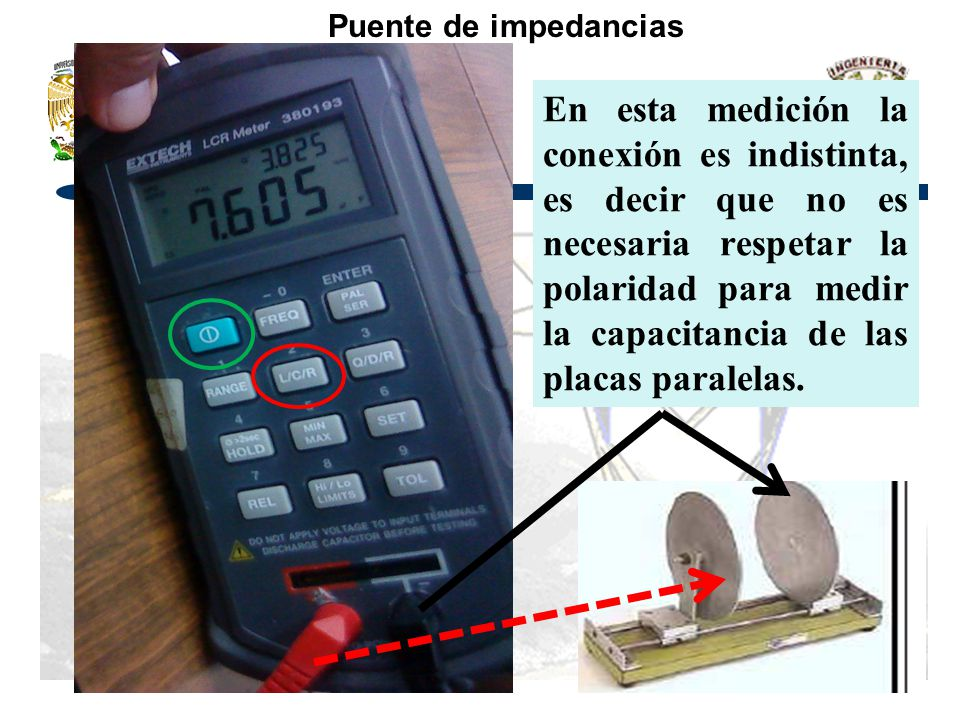 Puente de impedancias En esta medición la conexión es indistinta, es decir que no es necesaria respetar la polaridad para medir la capacitancia de las
