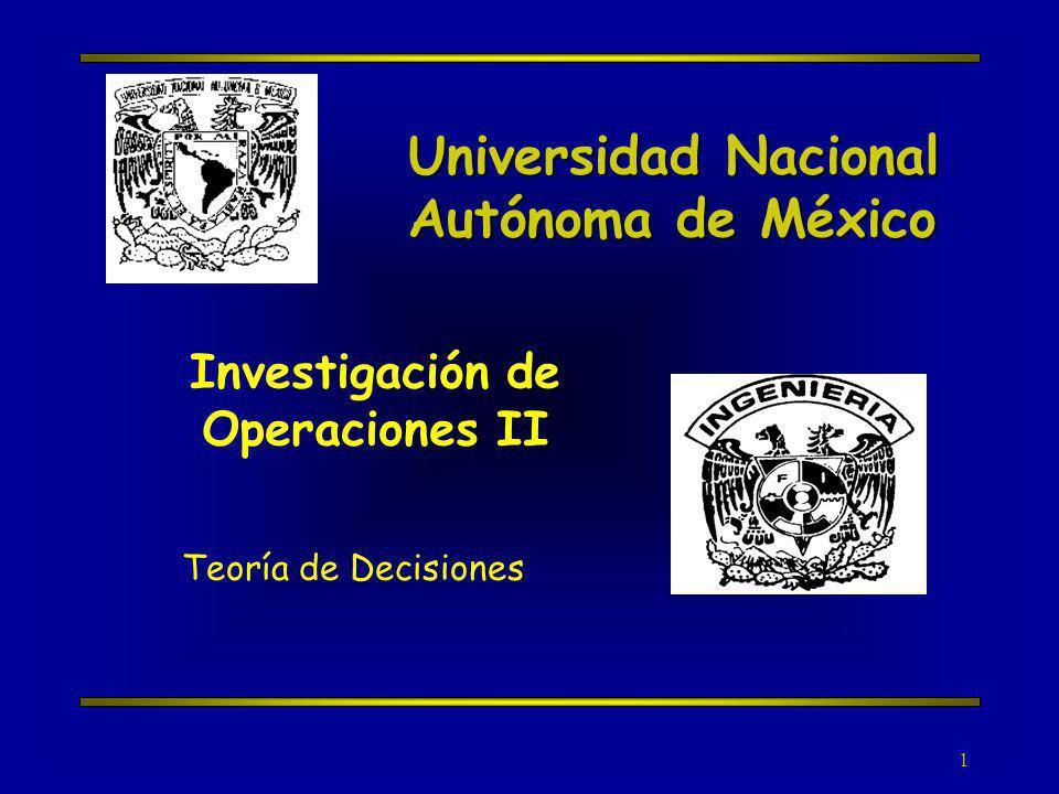 1 Universidad Nacional Autónoma de México Teoría de Decisiones Investigación de Operaciones II