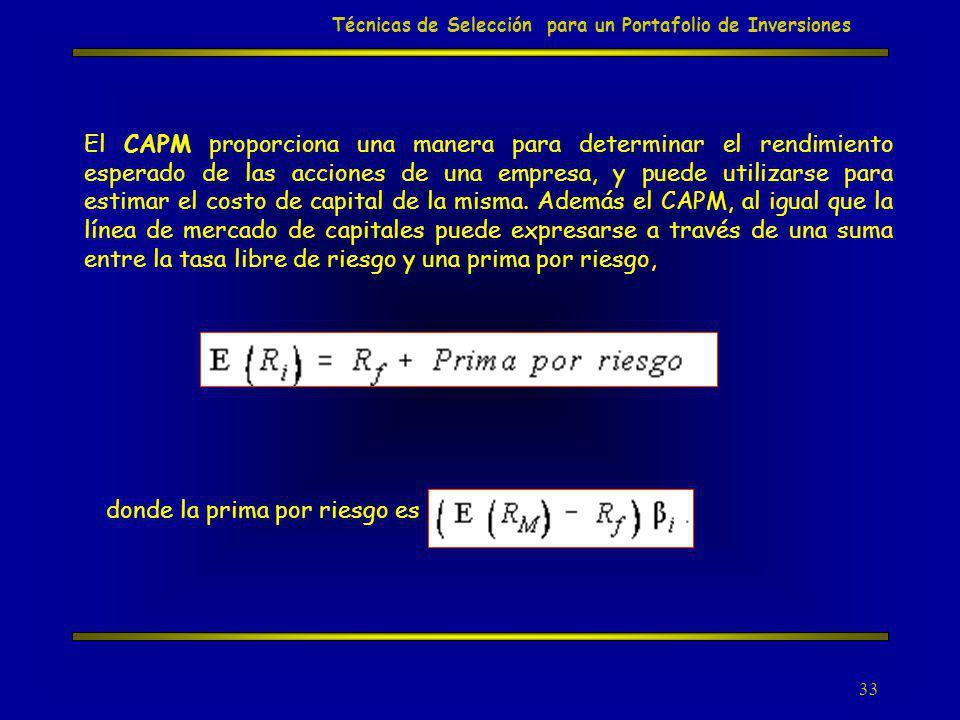 33 Técnicas de Selección para un Portafolio de Inversiones El CAPM proporciona una manera para determinar el rendimiento esperado de las acciones de u
