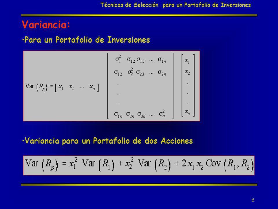6 Variancia: Variancia para un Portafolio de dos Acciones Para un Portafolio de Inversiones Técnicas de Selección para un Portafolio de Inversiones