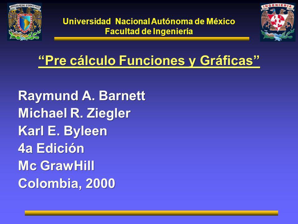 Universidad Nacional Autónoma de México Facultad de Ingeniería Pre cálculo Funciones y Gráficas Raymund A. Barnett Michael R. Ziegler Karl E. Byleen 4