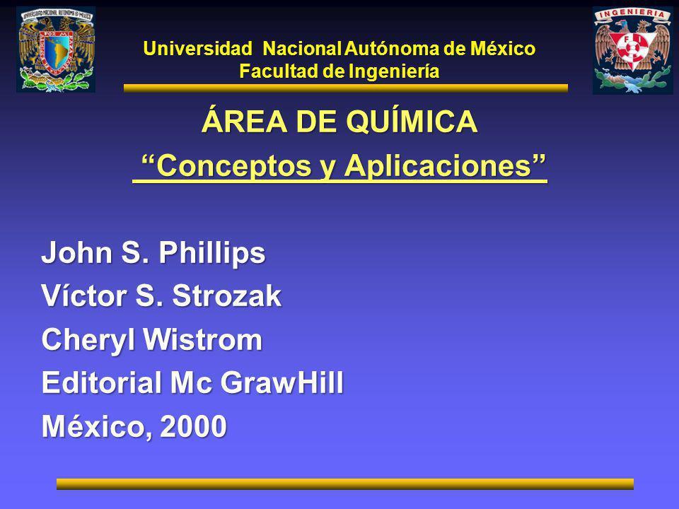 Universidad Nacional Autónoma de México Facultad de Ingeniería ÁREA DE QUÍMICA Conceptos y Aplicaciones Conceptos y Aplicaciones John S. Phillips Víct
