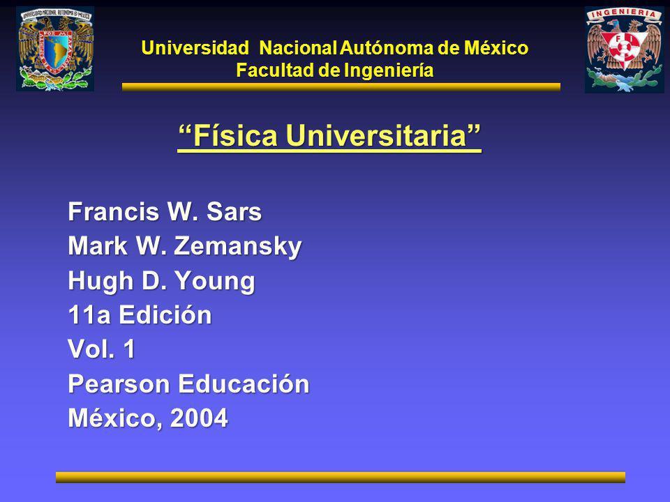 Universidad Nacional Autónoma de México Facultad de Ingeniería Física Universitaria Francis W. Sars Mark W. Zemansky Hugh D. Young 11a Edición Vol. 1