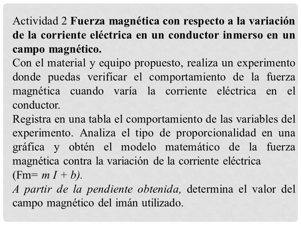 Actividad 2 Fuerza magnética con respecto a la variación de la corriente eléctrica en un conductor inmerso en un campo magnético. Con el material y eq
