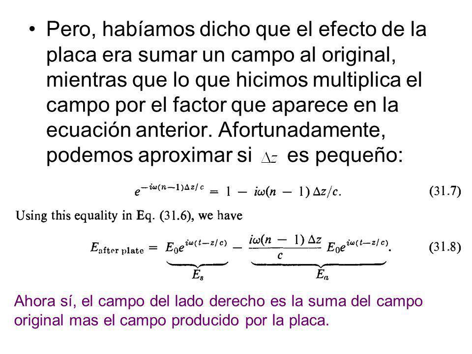 Pero, habíamos dicho que el efecto de la placa era sumar un campo al original, mientras que lo que hicimos multiplica el campo por el factor que aparece en la ecuación anterior.