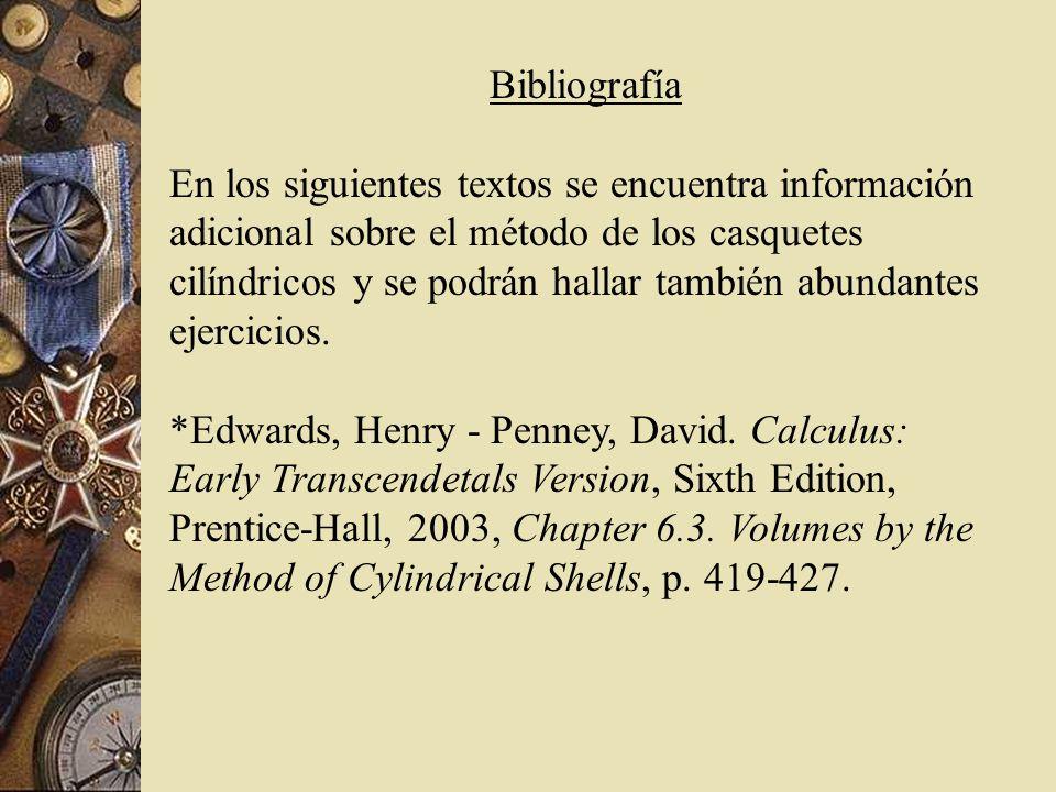 Bibliografía En los siguientes textos se encuentra información adicional sobre el método de los casquetes cilíndricos y se podrán hallar también abund